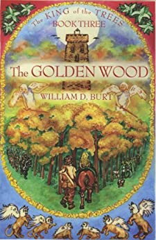 The Golden Wood (King of the Trees Book 3) by [Burt, William D.]
