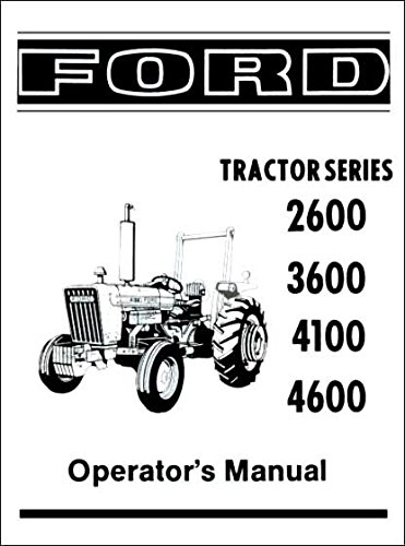 COMPLETE & UNABRIDGED FORD TRACTOR 2600, 3600, 4100, 4600 OWNERS INSTRUCTION , SERVICE & OPERATOR'S MAINTENANCE MANUAL 1975 1976 1977 1978 1979 1980 1981