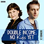 Double Income, No Kids Yet: The Complete Series 3 | David Spicer