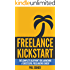 Freelance Kickstart: The Complete Blueprint for Launching a Successful Freelancing Career