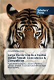 Large Carnivores in a Central Indian Forest: Coexistence & Competition: Tiger (Panthera tigris),Leopard (Panthera pardus) & Dhole (Cuon alpinus) in Pench Tiger Reserve(MP)