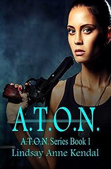 A.T.O.N. (A.T.O.N. Series Book 1) by [Kendal, Lindsay Anne]