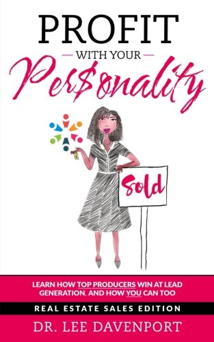 Profit with Your Personality: How Top Producers Win at Lead Generation, and How You Can Too (Best Real Estate Lead Generation Companies)