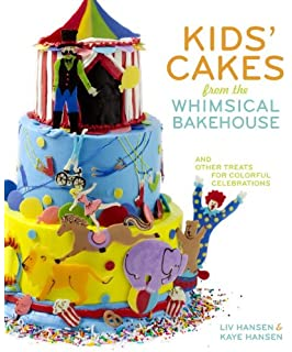 Kids Cakes from the Whimsical Bakehouse: And Other Treats for Colorful Celebrations