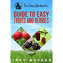 The Lazy Gardener's Guide to Easy Fruits and Berries