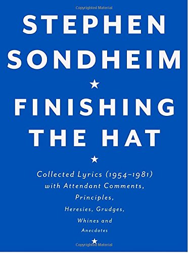 Stephen Sondheim (Finishing the Hat: Collected Lyrics (1954-1981) with Attendant Comments, Principles, Heresies, Grudges, Whines and Anecdotes)