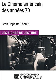 Le Cinéma américain des années 70 de Jean-Baptiste Thoret: Les Fiches de Lecture d'Universalis (French Edition) by [Universalis, Encyclopaedia]