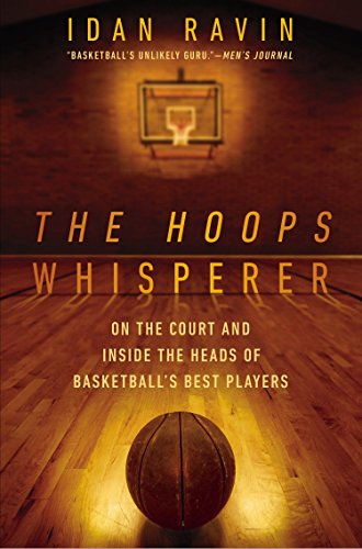 The Hoops Whisperer: On the Court and Inside the Heads of Basketball's Best Players (Best Of The Best Basketball)
