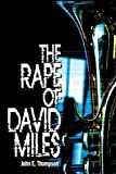 The Rape of David Miles, John E. Thompson, 1425926118