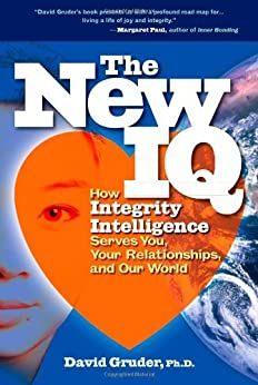 The New IQ: How Integrity Intelligence Serves You, Your Relationships, and Our World by [Gruder, David]