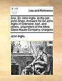 Ans Sir John Inglis, to the Pet John Shaw Answers for Sir John Inglis of Cramond, Bart and Others, Proprietors of the Alloa Glass-House Company, C, John Inglis, 1171418507