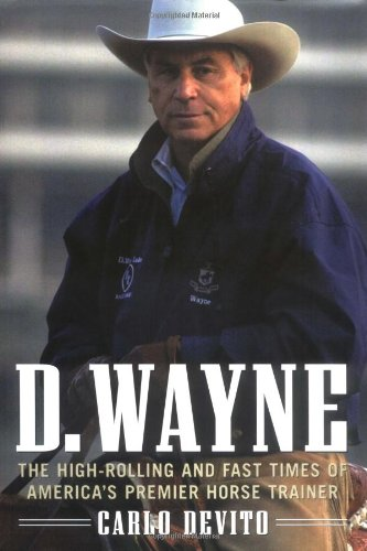 D. Wayne: The High-Rolling and Fast Times of America's Premier Horse Trainer by McGraw Hill