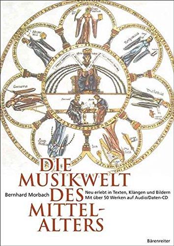 Die Musikwelt des Mittelalters: Neu erlebt in Texten, Klängen und Bildern