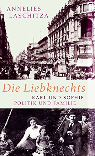 Die Liebknechts: Karl und Sophie - Politik und Familie
