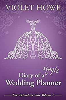 Diary of a Single Wedding Planner (Tales Behind the Veils Book 1) by [Howe, Violet]
