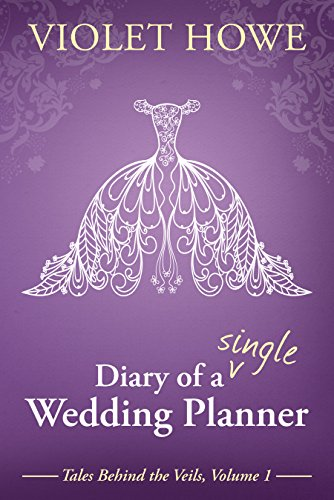 (Diary of a Single Wedding Planner (Tales Behind the Veils Book 1))