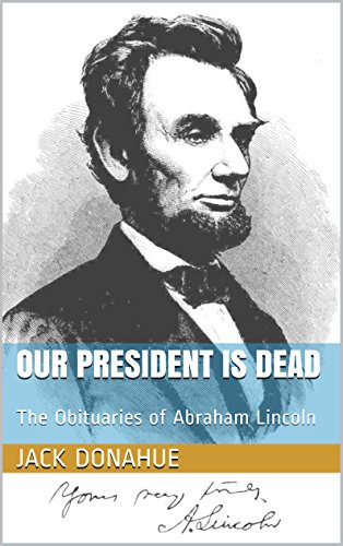Our President is Dead: The Obituaries of Abraham Lincoln ()
