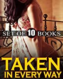 TAKEN IN EVERY WAY... 10 Stories of a Very Naughty Sort -- Blush Worthy Story Collection - Inexperienced Lovers Bundle...