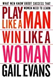download ebook play like a man, win like a woman: what men know about success that women need to learn by evans, gail (april 4, 2000) hardcover pdf epub