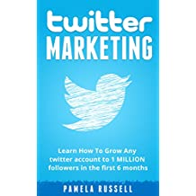 Twitter Marketing: Learn How To Grow Your Twitter account to 1 Million Followers in the first 6 months. (Social Media, Social Media Marketing, Online Business)