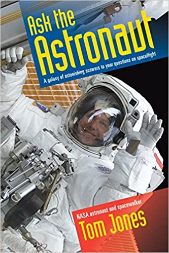 Amazoncom Ask The Astronaut A Galaxy Of Astonishing Answers To