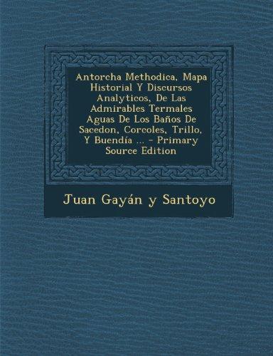 Antorcha Methodica, Mapa Historial y Discursos Analyticos, de Las Admirables Termales Aguas de Los Banos de Sacedon,...