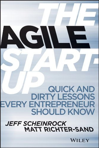 Download The Agile Start-Up: Quick and Dirty Lessons Every Entrepreneur Should Know pdf epub