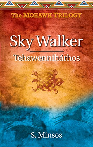 Sky Walker: Tehawenniharhos: The Mohawk Trilogy