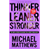 Thinner Leaner Stronger: The Simple Science of Building the Ultimate Female Body (The Build Muscle, Get Lean, and Stay Healthy Series)