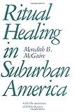 Ritual Healing in Suburban America, Meredith B. McGuire and Debra Kantor, 0813513138