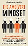 img - for The Ambivert Mindset: Discover How to Unlock Your Best Self by Igniting Your Curiosity and Living Beyond the Introvert-Extrovert Divide book / textbook / text book