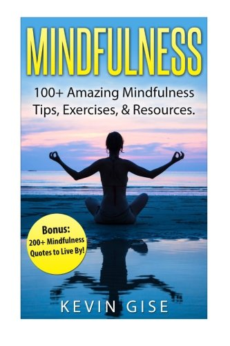 Mindfulness:: 100+ Amazing Mindfulness Tips, Exercises  & Resources. Bonus: 200+ Mindfulness Quotes to Live By! (Mindfulness for Beginner's, ... Yoga & Mindfulness, Anxiety & Mindfulness)