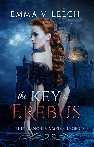 The Key to Erebus: Les Corbeaux: The French Vampire Legend. Book 1 by [Leech, Emma V., Roisin O'Connor]
