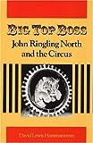 Big Top Boss: JOHN RINGLING NORTH AND THE CIRCUS
