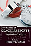 The Ethics of Coaching Sports: Moral, Social and Legal Issues