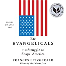 The Evangelicals: The Struggle to Shape America Audiobook by Frances FitzGerald Narrated by Jacques Roy
