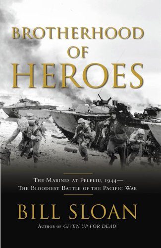 Brotherhood of Heroes: The Marines at Peleliu, 1944 -- The Bloodiest Battle of the Pacific War, Sloan, Bill