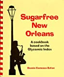 img - for Sugarfree New Orleans: A Cookbook Based on the Glycemic Index book / textbook / text book