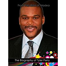 From the Mind of Madea: The Biography of Tyler Perry