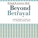Beyond Betrayal: Taking Charge of Your Life after Boyhood Sexual Abuse Audiobook by Richard B. Gartner Narrated by Fleet Cooper