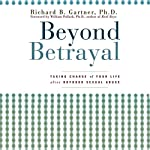 Beyond Betrayal: Taking Charge of Your Life after Boyhood Sexual Abuse | Richard B. Gartner