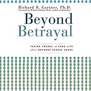 Beyond Betrayal: Taking Charge of Your Life after Boyhood Sexual Abuse Audiobook