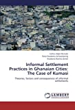 Informal Settlement Practices in Ghanaian Cities, Adjei Mensah Collins and Acheampong Peter Kwabena, 3659282952