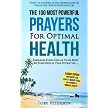 Prayer | The 100 Most Powerful Prayers for Optimal Health | 2 Amazing Books Included to Pray for Weight Loss & to Conquer Anxiety: Program Every Cell in Your Body to Function at Peak Potential...