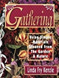 img - for Gathering: Using Simple Materials Gleaned from the Garden & Nature book / textbook / text book
