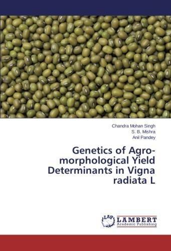 Read Online Genetics of Agro-morphological Yield Determinants in Vigna radiata L pdf epub