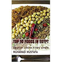 TOP 10 FOODS IN EGYPT: Egyptian cuisine is very simple