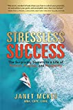 Stressless Success: The Surprising Secrets to a Life of Passion, Purpose, and Prosperity