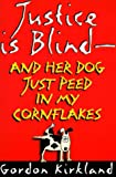 Justice Is Blind - And Her Dog Just Peed in My Cornflakes, Gordon Kirkland, 1550171984