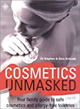 Cosmetics Unmasked: Your Family Guide to Safe Cosmetics and Allergy-Free Toiletries